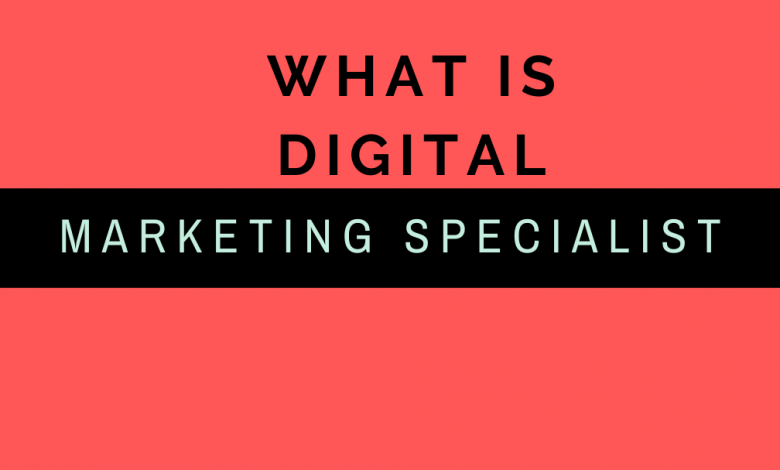 What is digital Marketing Specialist
