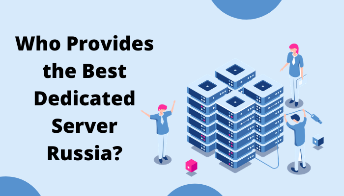 Who Provides the Best Dedicated Server Russia_
